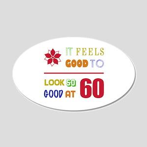 Funny 60th Birthday (Feels Good) 20x12 Oval Wall D