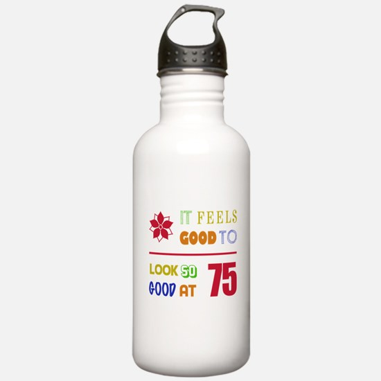 Funny 75th Birthday (Feels Good) Water Bottle