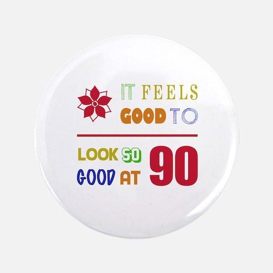 "Funny 90th Birthday (Feels Good) 3.5"" Button"