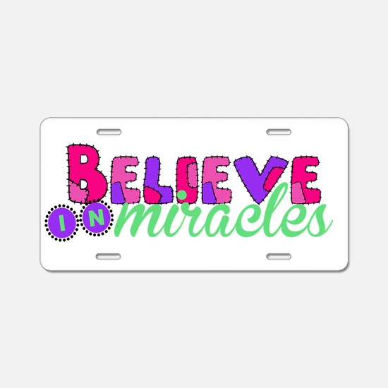 Believe in Miracles Aluminum License Plate