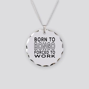 Born To Bongo Forced To Work Necklace Circle Charm