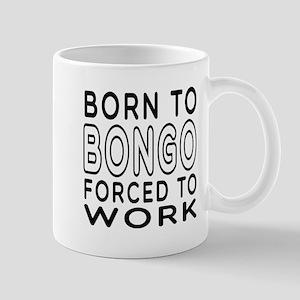 Born To Bongo Forced To Work Mug