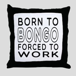 Born To Bongo Forced To Work Throw Pillow