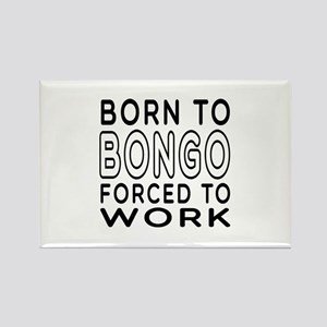 Born To Bongo Forced To Work Rectangle Magnet