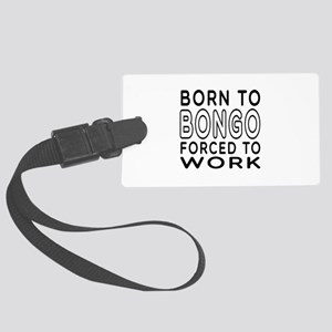 Born To Bongo Forced To Work Large Luggage Tag