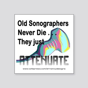 "Old Sonographers Never Die Square Sticker 3"" x 3"""