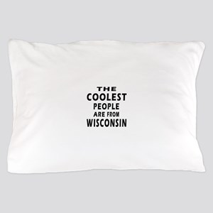 The Coolest People Are From Wisconsin Pillow Case