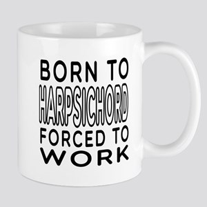 Born To Harpsichord Forced To Work Mug