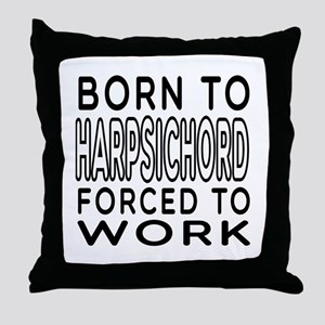 Born To Harpsichord Forced To Work Throw Pillow