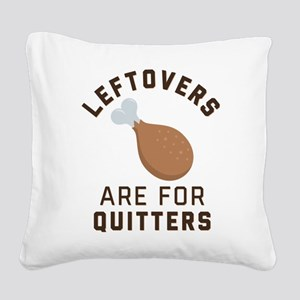 Leftovers are for Quitters Em Square Canvas Pillow
