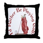 I'd Rather Be Golfing Throw Pillow