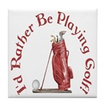 I'd Rather Be Golfing Tile Coaster