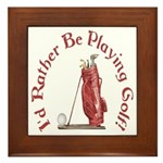 I'd Rather Be Golfing Framed Tile