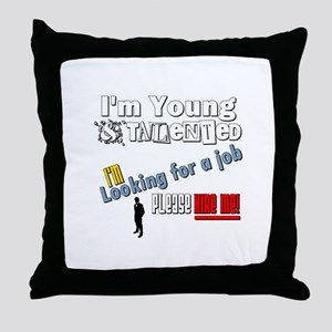 I'm Young & Talented, Hire Me! Throw Pillow