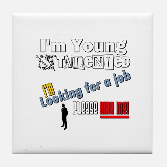 I'm Young & Talented, Hire Me! Tile Coaster
