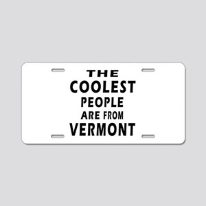 The Coolest People Are From Vermont Aluminum Licen