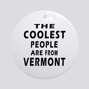 The Coolest People Are From Vermont Ornament (Roun