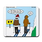Idiot Skiers Mousepad