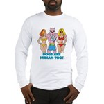 DOGS ARE HUMAN TOO! Long Sleeve T-Shirt