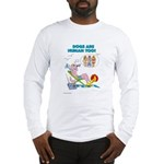 DOGS ARE HUMAN TOO! (b) Long Sleeve T-Shirt