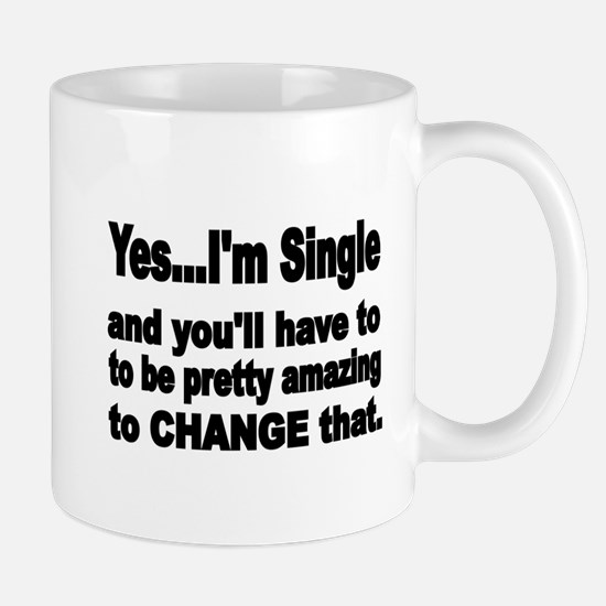 Yes..Im Single and youll have to be pretty amazing