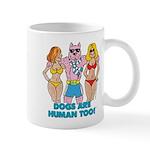 DOGS ARE HUMAN TOO! Mug