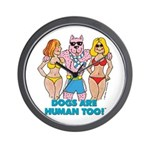 DOGS ARE HUMAN TOO! Wall Clock