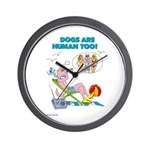 DOGS ARE HUMAN TOO! (b) Wall Clock