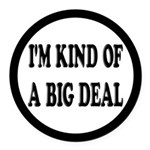I'm Kind Of A Big Deal Funny Round Car Magnet
