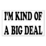 I'm Kind Of A Big Deal Funny Sticker (Rectangle)