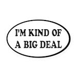 I'm Kind Of A Big Deal Funny Oval Car Magnet