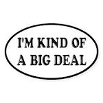 I'm Kind Of A Big Deal Funny Sticker (Oval)
