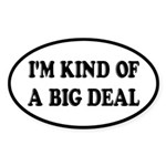 I'm Kind Of A Big Deal Funny Sticker (Oval)