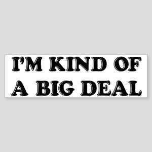 I'm Kind Of A Big Deal Funny Sticker (Bumper)