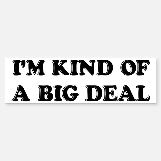 I'm Kind Of A Big Deal Funny Sticker (Bumper)