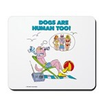 DOGS ARE HUMAN TOO! (b) Mousepad