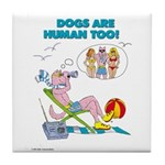 DOGS ARE HUMAN TOO! (b)Tile Coaster