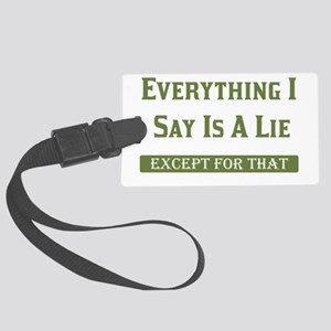 Everything I Say Is Lie - Except For That Large Lu