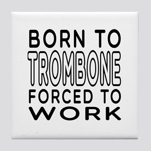 Born To Trombone Forced To Work Tile Coaster