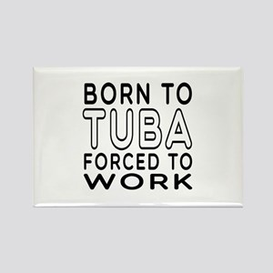Born To Tuba Forced To Work Rectangle Magnet