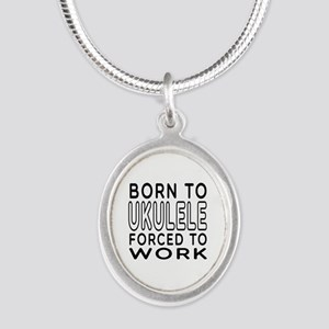 Born To Ukulele Forced To Work Silver Oval Necklac