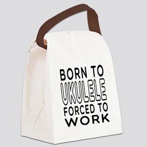 Born To Ukulele Forced To Work Canvas Lunch Bag