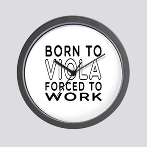 Born To Viola Forced To Work Wall Clock