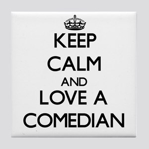 Keep Calm and Love a Comedian Tile Coaster