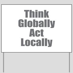 Think Globally Yard Sign