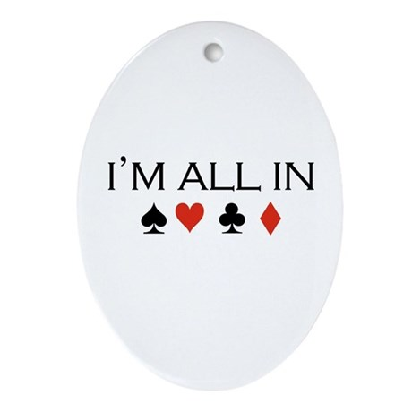 I'm all in /poker Oval Ornament