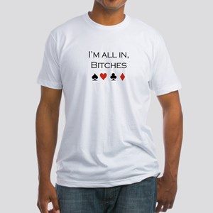 I'm all in, bitches /poker Fitted T-Shirt