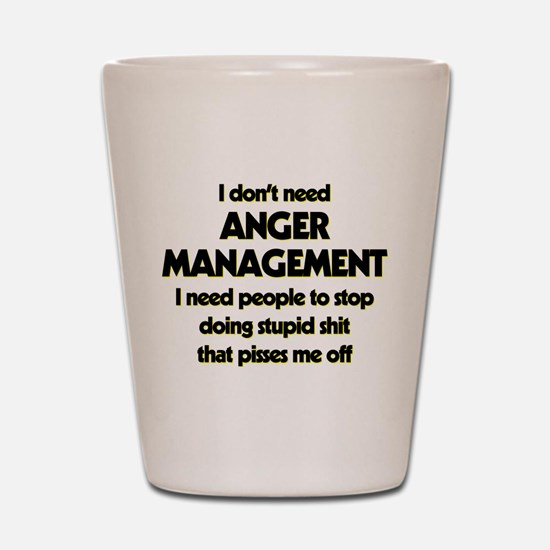 I Don't Need Anger Management Shot Glass