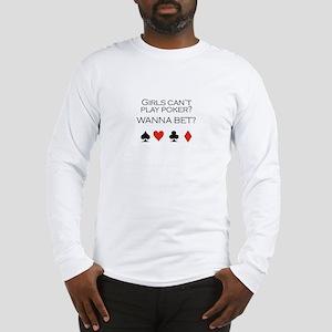 Girls can't play poker? Wanna bet? Long Sleeve T-