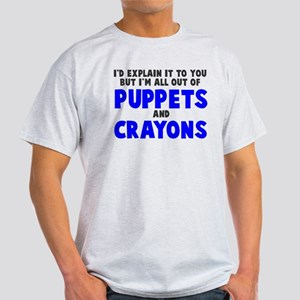 Out of puppets and crayons Light T-Shirt